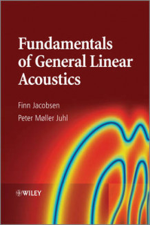 Fundamentals of General Linear Acoustics av Finn Jacobsen og Peter Moller Juhl (Innbundet)
