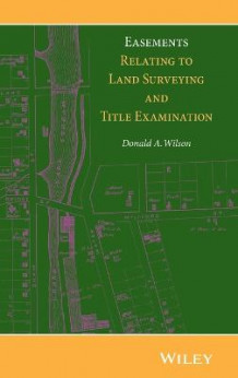 Easements Relating to Land Surveying and Title Examination av Donald A. Wilson (Innbundet)