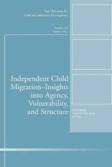 Independent Child Migrations: Insights into Agency, Vulnerability, and Structure av CAD (Child & Adolescent Development) (Heftet)