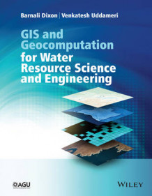 GIS and Geocomputation for Water Resource Science and Engineering av Barnali Dixon, Venkatesh Uddameri og Chittaranjan Ray (Innbundet)