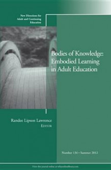 Bodies of Knowledge: Embodied Learning in Adult Education Summer 2012 av ACE (Heftet)