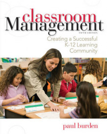 Classroom Management: Creating a Successful K-12 Learning Community av Paul Burden (Heftet)