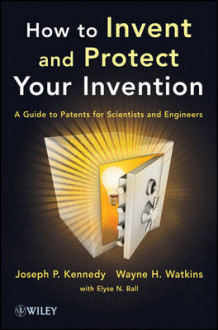 How to Invent and Protect Your Invention av Joseph P. Kennedy, Wayne H. Watkins og Elyse N. Ball (Heftet)