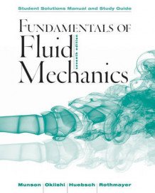 Fundamentals of Fluid Mechanics, Student Solutions Manual and Study Guide av Bruce R Munson, Theodore H Okiishi, Wade W Huebsch og Alric P Rothmayer (Heftet)