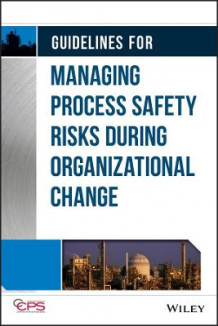Guidelines for Managing Process Safety Risks During Organizational Change av Center for Chemical Process Safety (CCPS) (Innbundet)