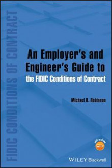 An Employer's and Engineer's Guide to the FIDIC Conditions of Contract av Michael D. Robinson (Innbundet)