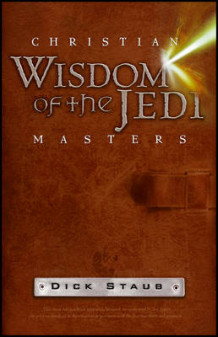 Christian Wisdom of the Jedi Masters av Dick Staub (Heftet)