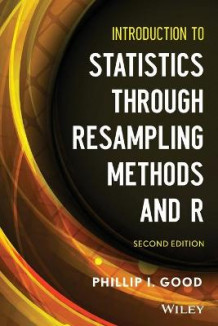 Introduction to Statistics Through Resampling Methods and R av Phillip I. Good (Heftet)