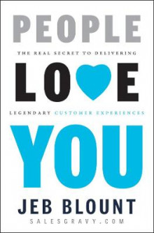 People Love You: The Real Secret to Delivering Legendary Customer Experiences av Jeb Blount (Innbundet)