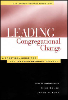Leading Congregational Change av Jim Herrington, Mike Bonem og James H. Furr (Heftet)