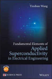 Fundamental Elements of Applied Superconductivity in Electrical Engineering av Yinshun Wang (Innbundet)