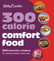 Betty Crocker 300 Calorie Comfort Food av Betty Crocker (Heftet)
