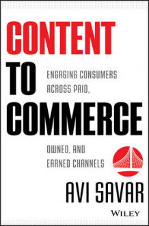 Content to Commerce av Avi Savar (Innbundet)