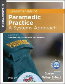 Fundamentals of Paramedic Practice - a Systems Approach, Includes Wiley E-text av Sam Willis og Roger Dalrymple (Heftet)