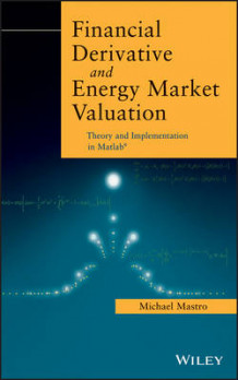 Financial Derivative and Energy Market Valuation av Michael Mastro (Innbundet)