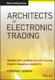 Architects of Electronic Trading av Stephanie Hammer (Innbundet)