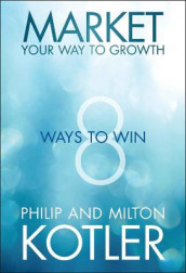 Market Your Way to Growth av Milton Kotler og Philip Kotler (Innbundet)
