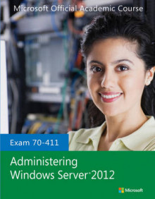 Exam 70-411 Administering Windows Server 2012 av Microsoft Official Academic Course (Heftet)