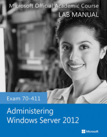Exam 70-411 Administering Windows Server 2012 Lab Manual av Microsoft Official Academic Course (Heftet)