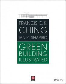 Green Building Illustrated av Francis D. K. Ching og Ian Shapiro (Heftet)
