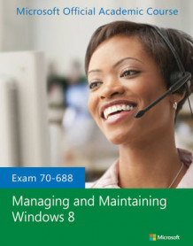 Exam 70-688 Managing and Maintaining Windows 8 av Microsoft Official Academic Course (Heftet)