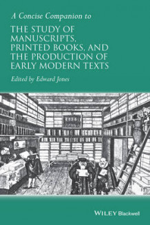 A Concise Companion to the Study of Manuscripts, Printed Books, and the Production of Early Modern Texts (Innbundet)
