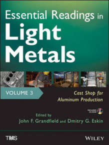 Essential Readings in Light Metals: Cast Shop for Aluminum Production v. 3 (Innbundet)