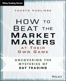 How to Beat the Market Makers at Their Own Game av Fausto Pugliese (Heftet)
