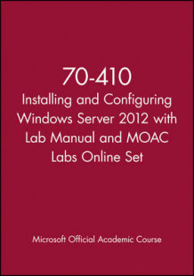 70-410 Installing and Configuring Windows Server 2012 with Lab Manual and Moac Labs Online Set av Microsoft Official Academic Course (Heftet)