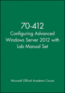 70-412 Configuring Advanced Windows Server 2012 with Lab Manual Set av Microsoft Official Academic Course (Heftet)