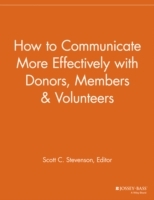 How to Communicate More Effectively with Donors, Members and Volunteers (Heftet)