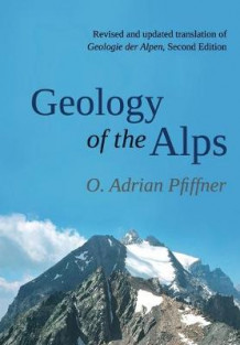 Geology of the Alps av O. Adrian Pfiffner (Heftet)