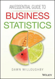 An Essential Guide to Business Statistics av Dawn A. Willoughby (Heftet)