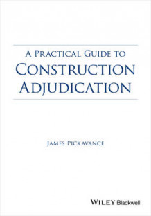 A Practical Guide to Construction Adjudication av James Pickavance (Heftet)
