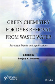 Green Chemistry for Dyes Removal from Waste Water (Innbundet)