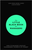 The Little Black Book for Managers - How to Maximize Your Key Management Moments of Power av John Cross, Rafael Gomez og Kevin Money (Innbundet)