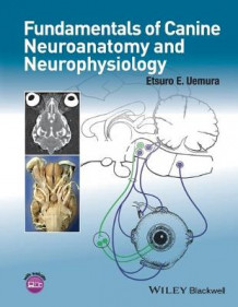 Fundamentals of Canine Neuroanatomy and Neurophysiology av Etsuro E. Uemura (Heftet)