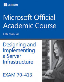 Exam 70-413 Designing and Implementing a Server Infrastructure Lab Manual av Microsoft Official Academic Course (Heftet)