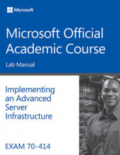 Exam 70-414 Implementing an Advanced Server Infrastructure Lab Manual av Microsoft Official Academic Course (Heftet)