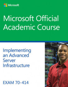 Exam 70-414 Implementing an Advanced Server Infrastructure av Microsoft Official Academic Course (Heftet)
