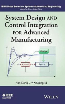 System Design and Control Integration for Advanced Manufacturing av Han-Xiong Li og XinJiang Lu (Innbundet)