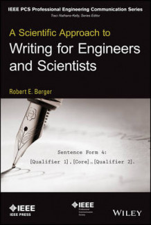A Scientific Approach to Writing for Engineers and Scientists av Robert E. Berger (Heftet)