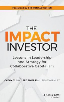 The Impact Investor av Cathy Clark, Jed Emerson og Ben Thornley (Innbundet)