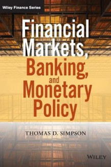 Financial Markets, Banking, and Monetary Policy av Thomas D. Simpson (Innbundet)