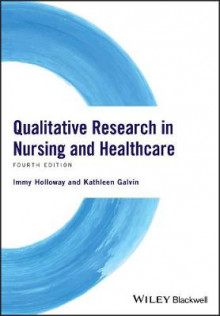 Qualitative Research in Nursing and Healthcare av Immy Holloway og Kathleen Galvin (Heftet)