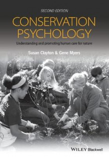 Conservation Psychology - Understanding and Promoting Human Care for Nature, 2E av Susan Clayton og Gene Myers (Heftet)