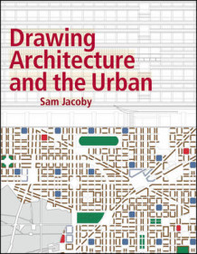 Drawing Architecture and the Urban av Sam Jacoby (Heftet)