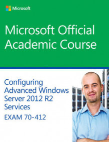 70-412 Configuring Advanced Windows Server 2012 Services R2 av Microsoft Official Academic Course (Heftet)