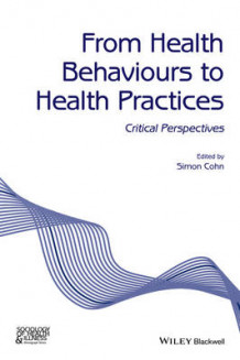 From Health Behaviours to Health Practices - Critical Perspectives (Heftet)