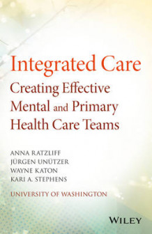 Integrated Care: Creating Effective Mental and Primary Health Care Teams av Anna Ratzliff, Jurgen Unutzer, Wayne Katon og Kari A. Stephens (Heftet)